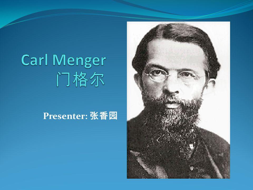 Carl Menger 门格尔 Presenter: 张香园