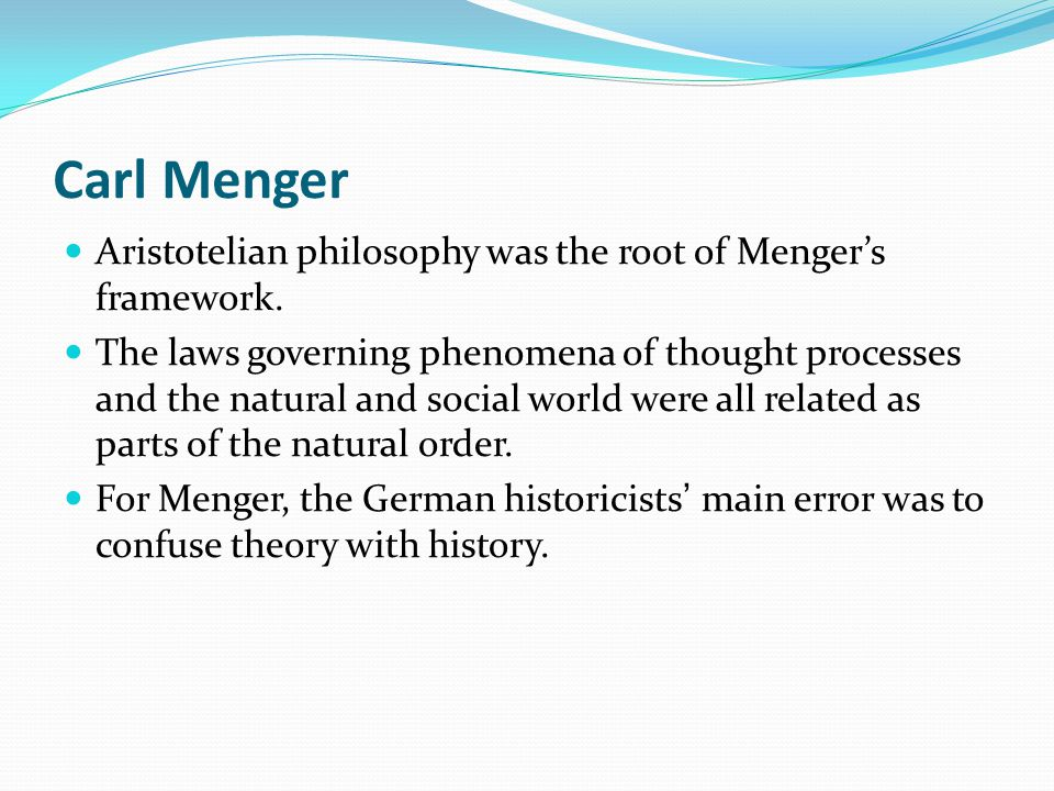 Carl Menger Aristotelian philosophy was the root of Menger's framework.