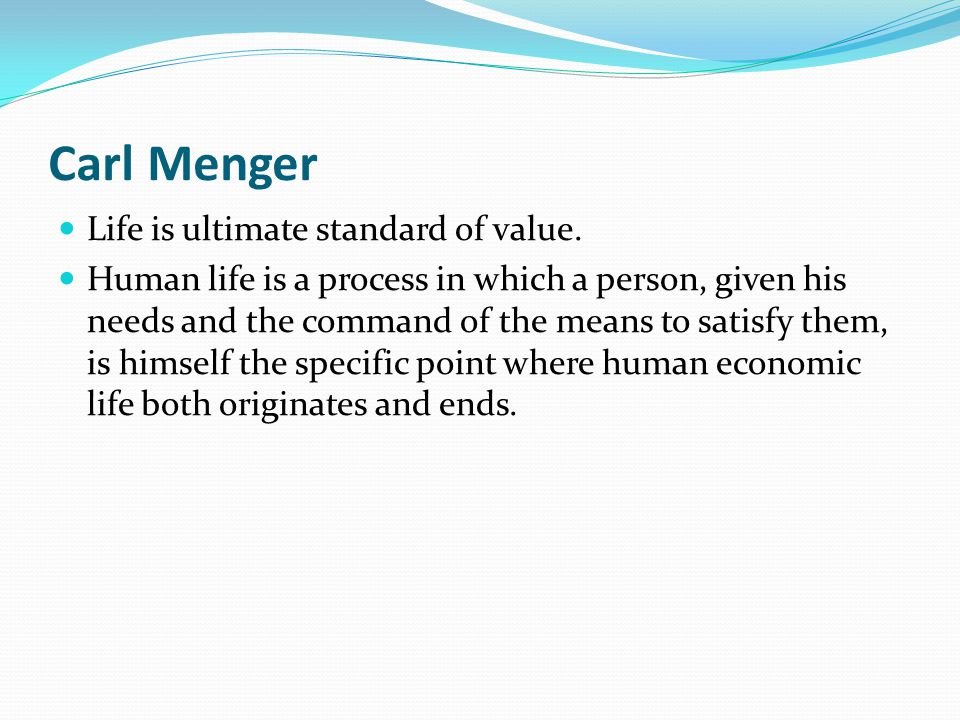 Carl Menger Life is ultimate standard of value.