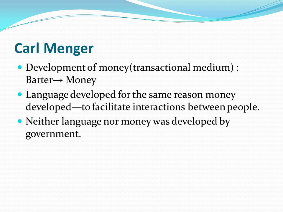 Carl Menger Development of money(transactional medium) : Barter→ Money