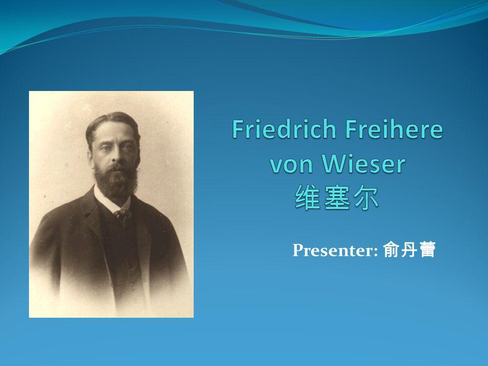 Friedrich Freihere von Wieser 维塞尔