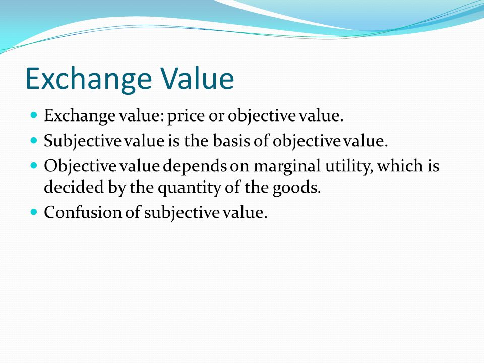 Exchange Value Exchange value: price or objective value.
