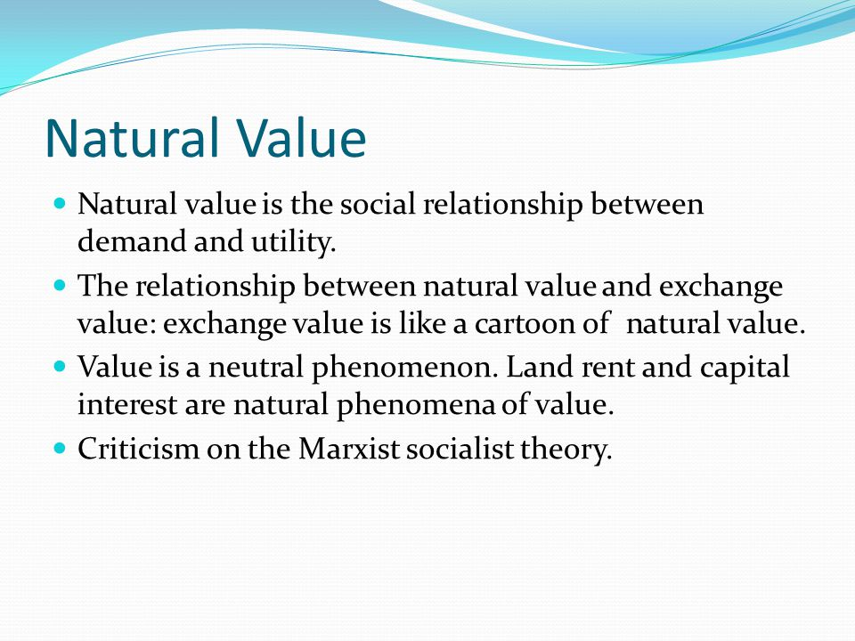 Natural Value Natural value is the social relationship between demand and utility.