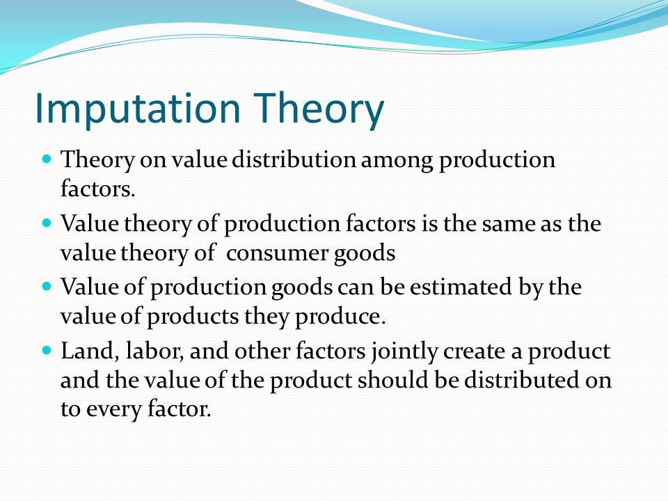 Imputation Theory Theory on value distribution among production factors.