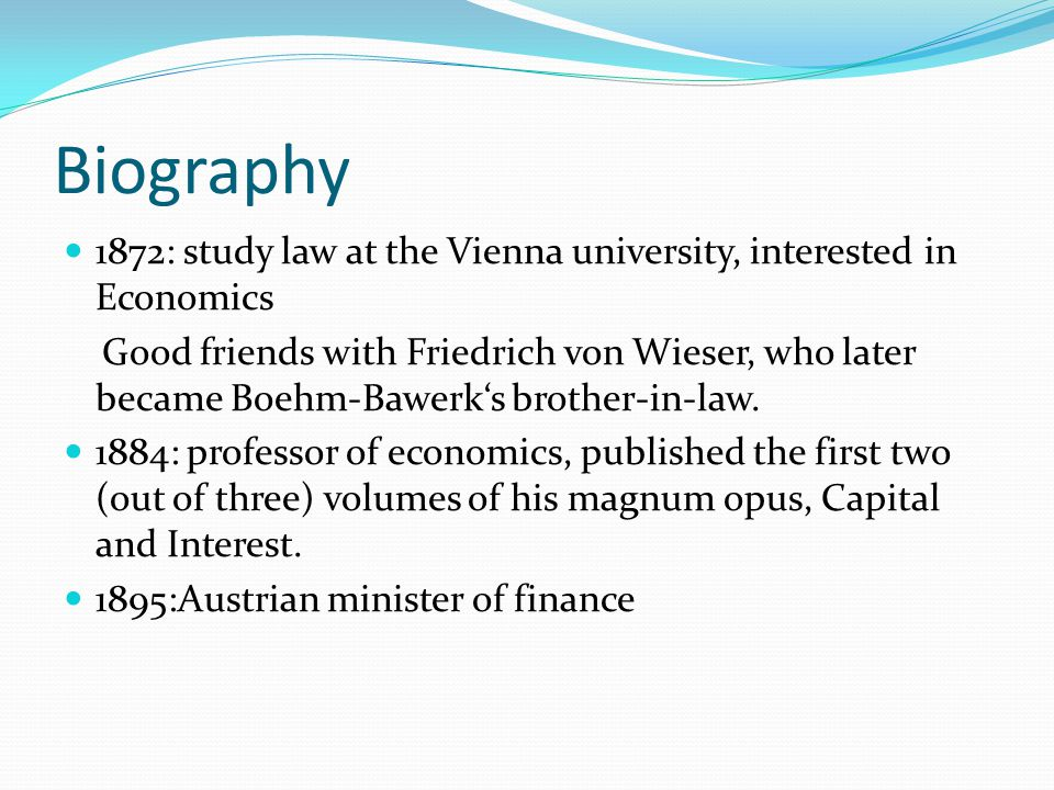 Biography 1872: study law at the Vienna university, interested in Economics.