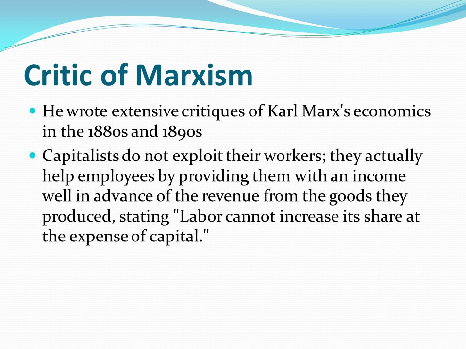 Critic of Marxism He wrote extensive critiques of Karl Marx s economics in the 1880s and 1890s.