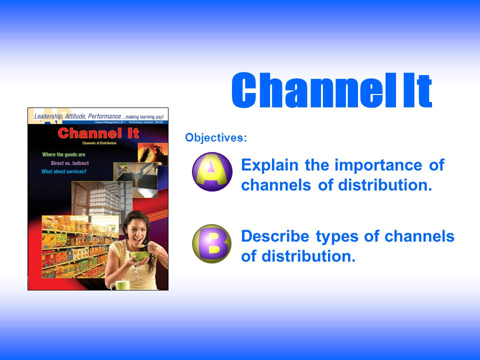Channel It Explain the importance of channels of distribution.