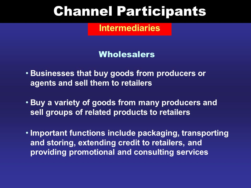 Channel Participants Intermediaries Wholesalers