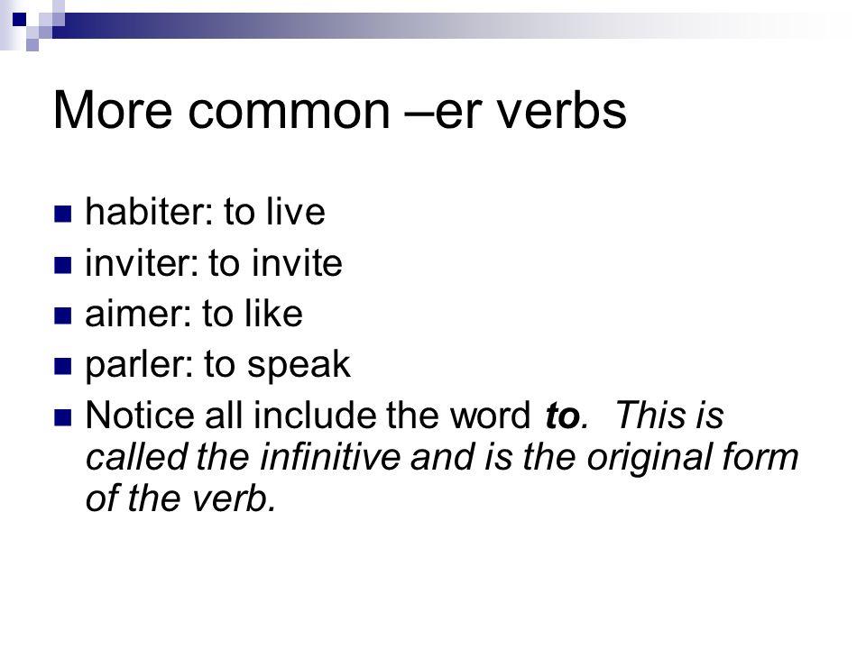 More common –er verbs habiter: to live inviter: to invite