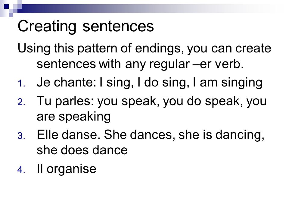 Creating sentences Using this pattern of endings, you can create sentences with any regular –er verb.
