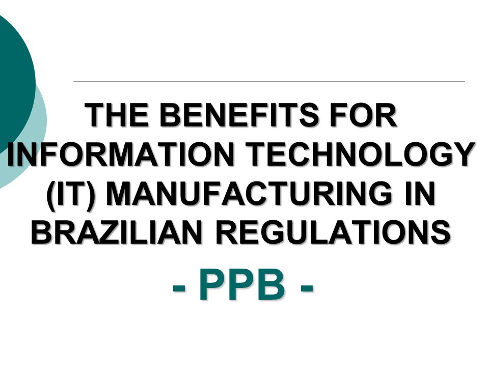 THE BENEFITS FOR INFORMATION TECHNOLOGY (IT) MANUFACTURING IN BRAZILIAN REGULATIONS