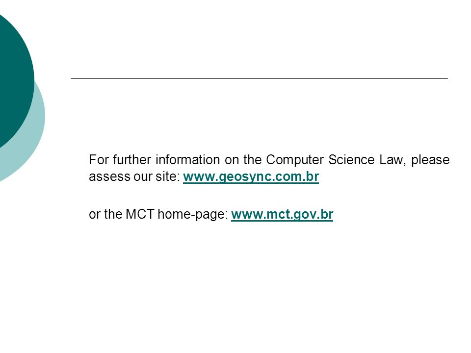For further information on the Computer Science Law, please assess our site: www.geosync.com.br