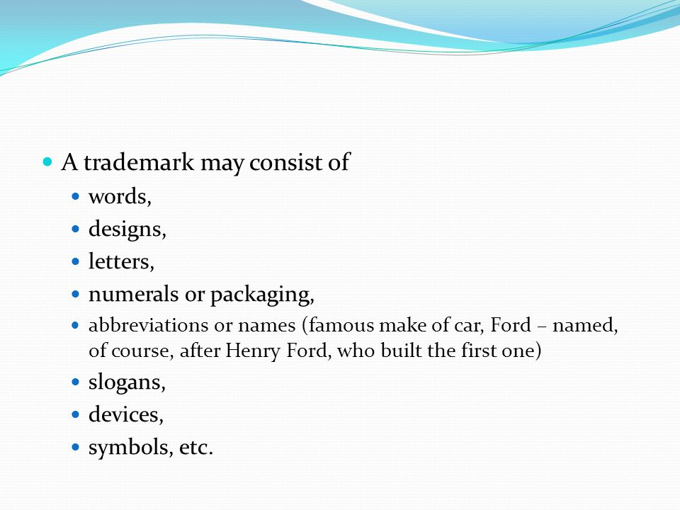 A trademark may consist of