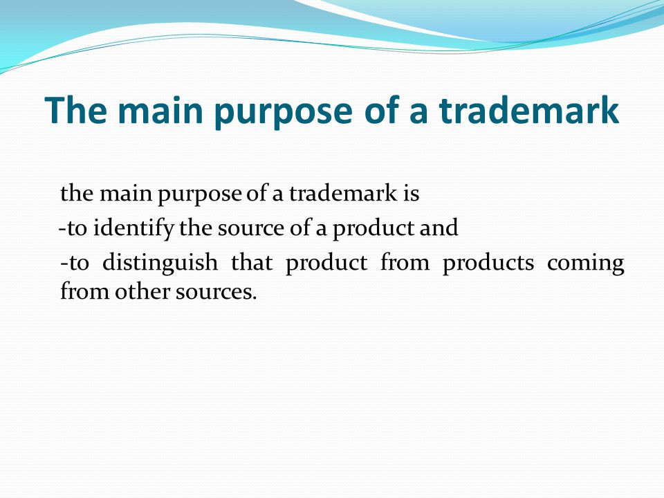 The main purpose of a trademark