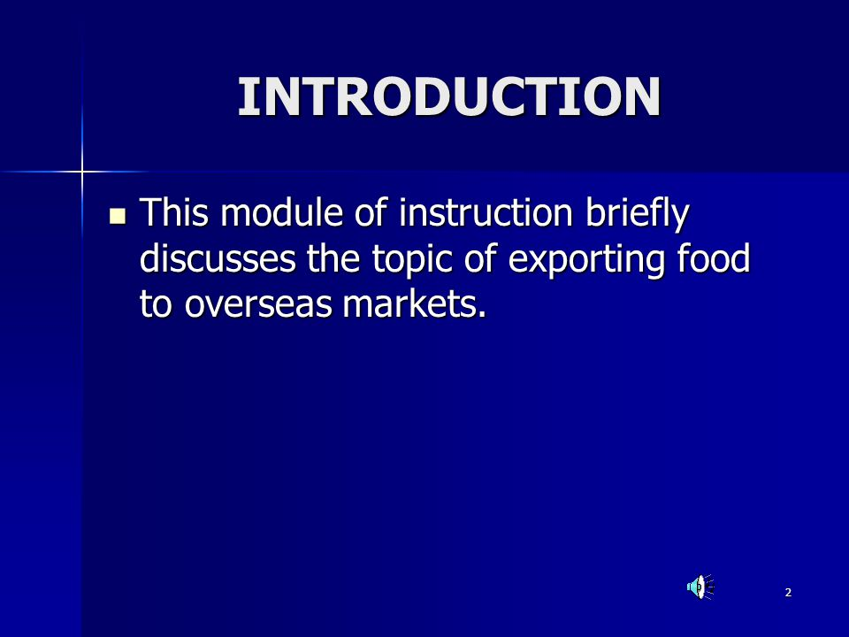 INTRODUCTION This module of instruction briefly discusses the topic of exporting food to overseas markets.