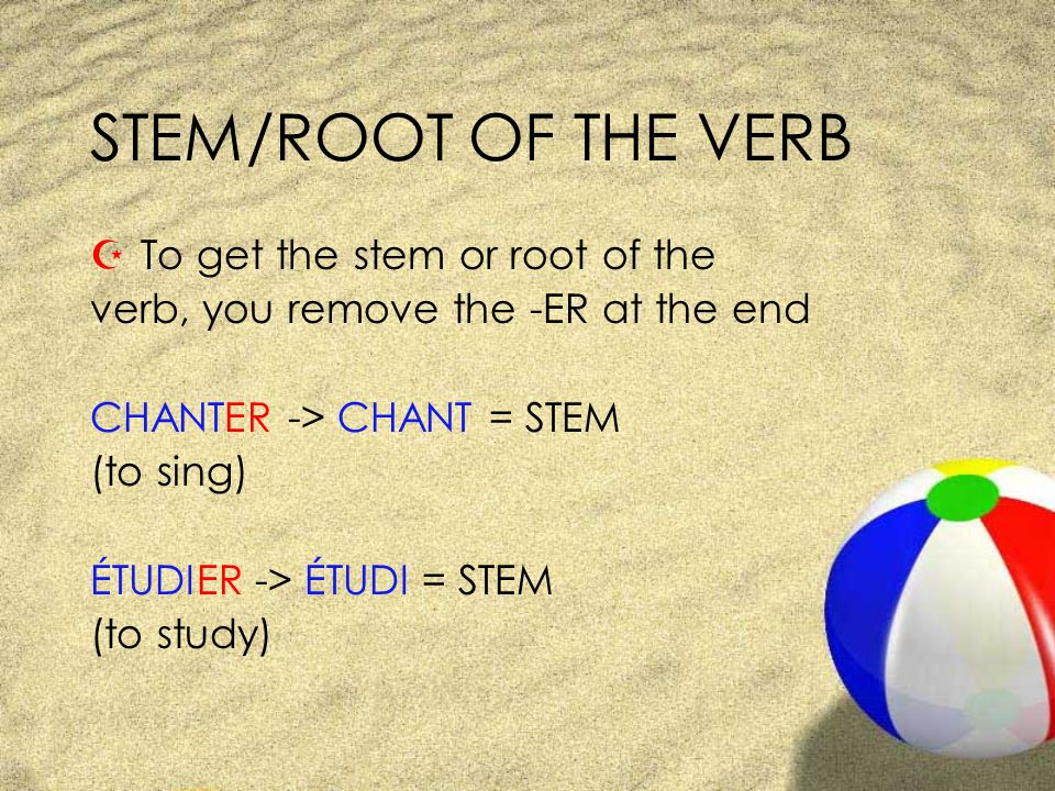 STEM/ROOT OF THE VERB To get the stem or root of the