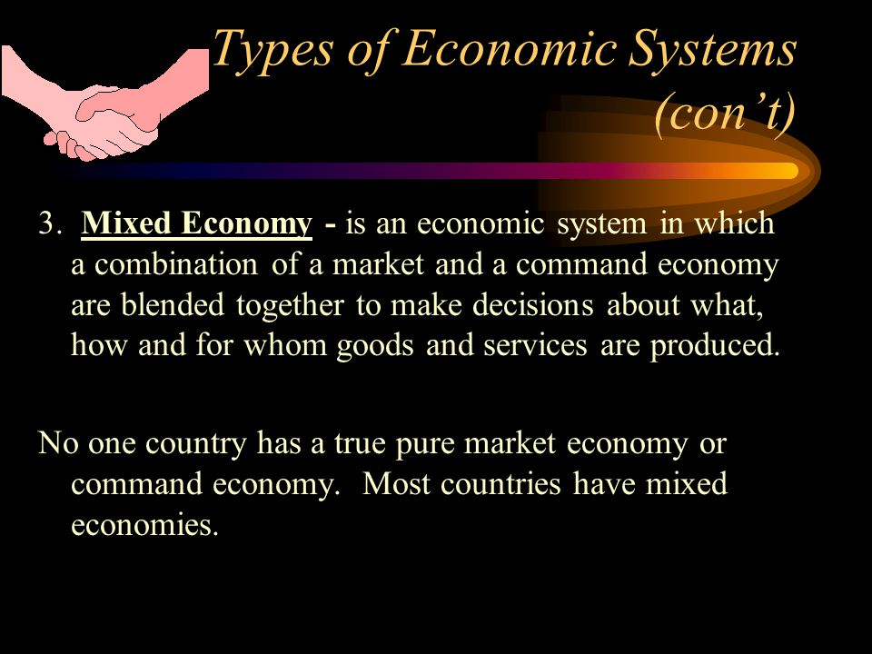 Types of Economic Systems (con't)