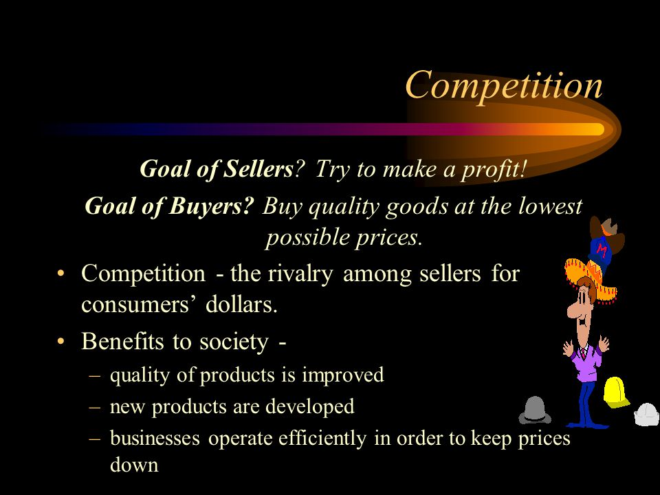 Competition Goal of Sellers Try to make a profit!