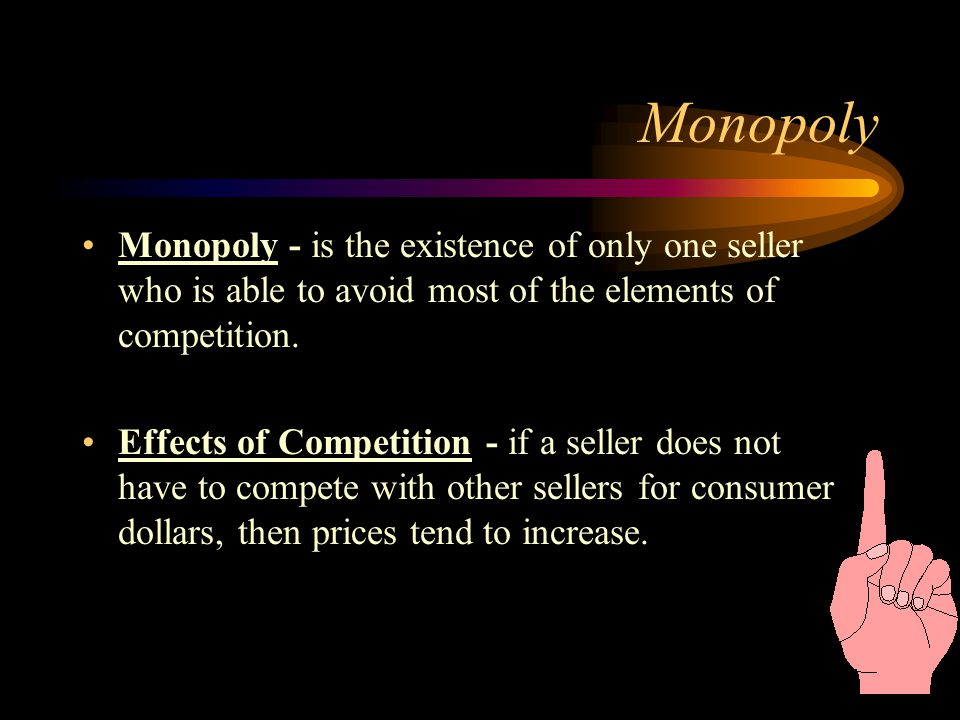 Monopoly Monopoly - is the existence of only one seller who is able to avoid most of the elements of competition.