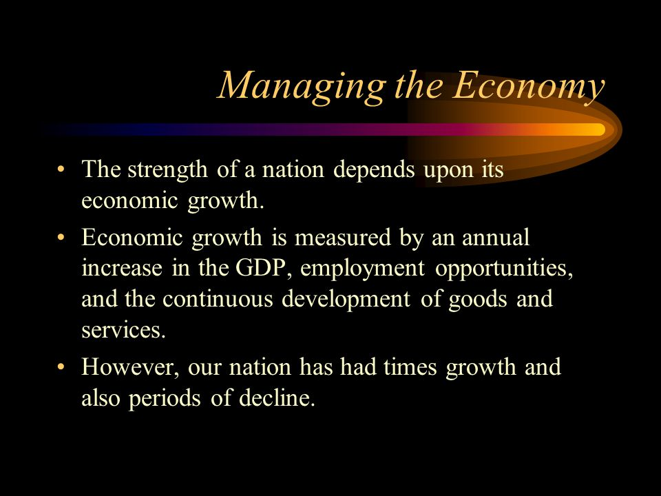 Managing the Economy The strength of a nation depends upon its economic growth.