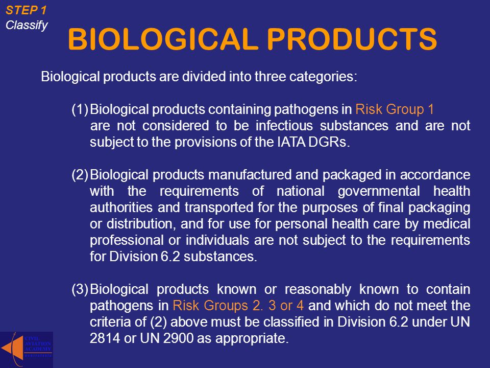STEP 1 Classify. BIOLOGICAL PRODUCTS. Biological products are divided into three categories: