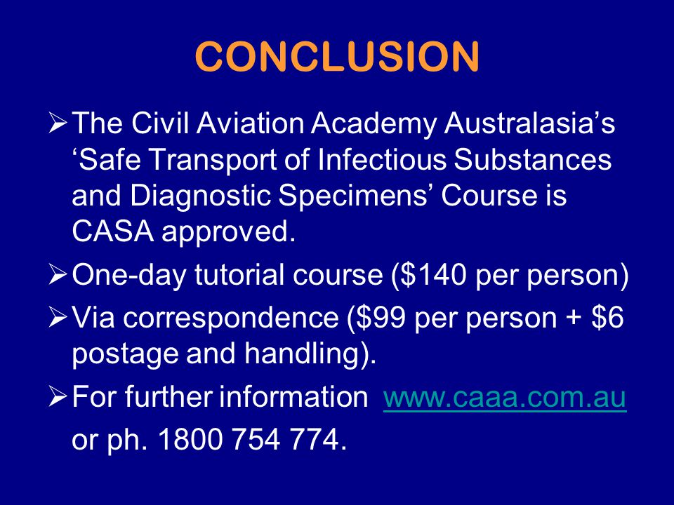 CONCLUSION The Civil Aviation Academy Australasia's 'Safe Transport of Infectious Substances and Diagnostic Specimens' Course is CASA approved.