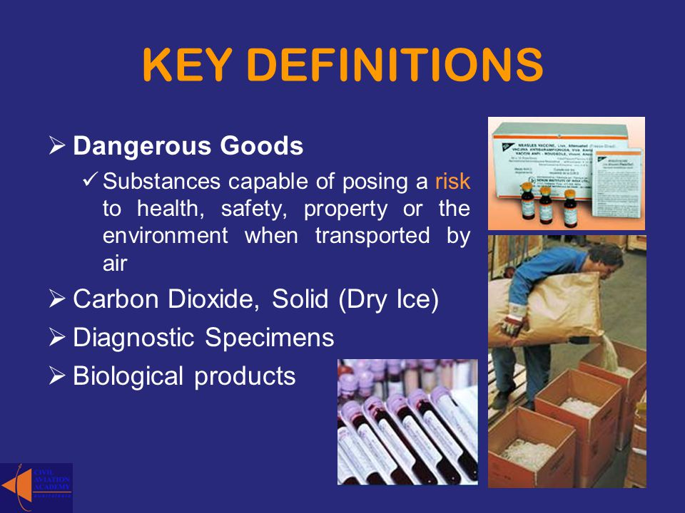 KEY DEFINITIONS Dangerous Goods Carbon Dioxide, Solid (Dry Ice)