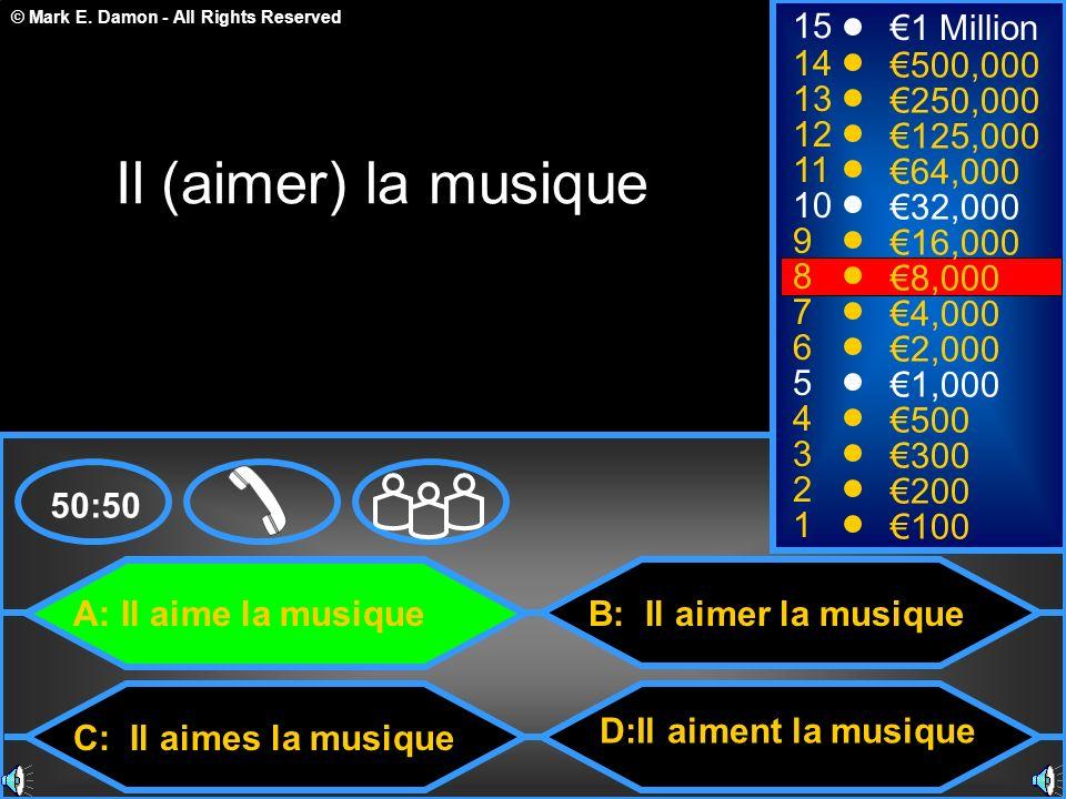 Il (aimer) la musique 15 €1 Million 14 €500,000 13 €250,000 12