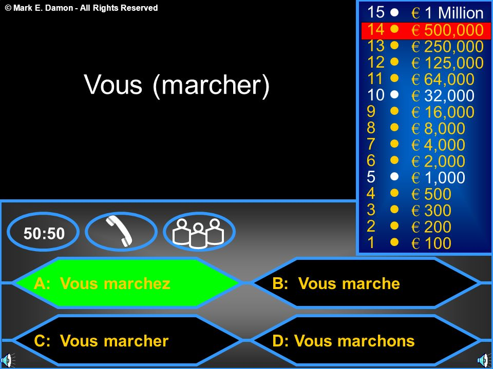 Vous (marcher) 15 € 1 Million 14 € 500,000 13 € 250,000 12 € 125,000