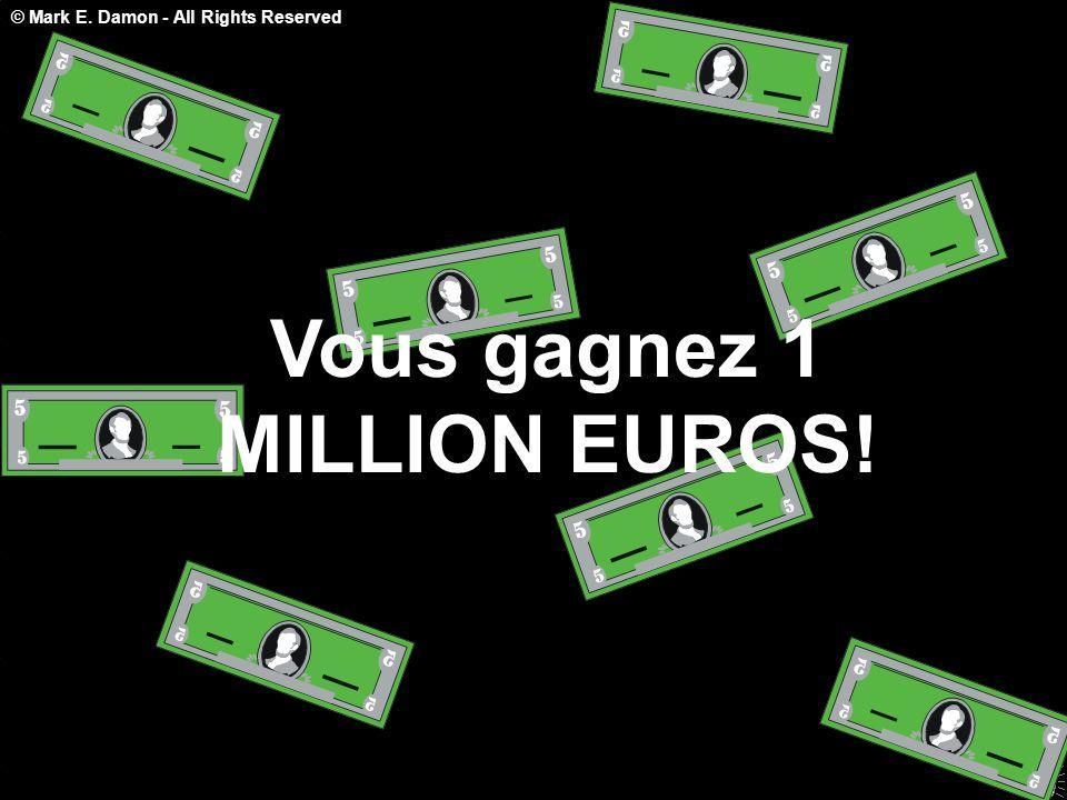 Vous gagnez 1 MILLION EUROS!