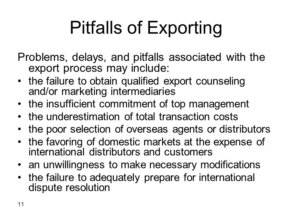 Pitfalls of Exporting Problems, delays, and pitfalls associated with the export process may include: