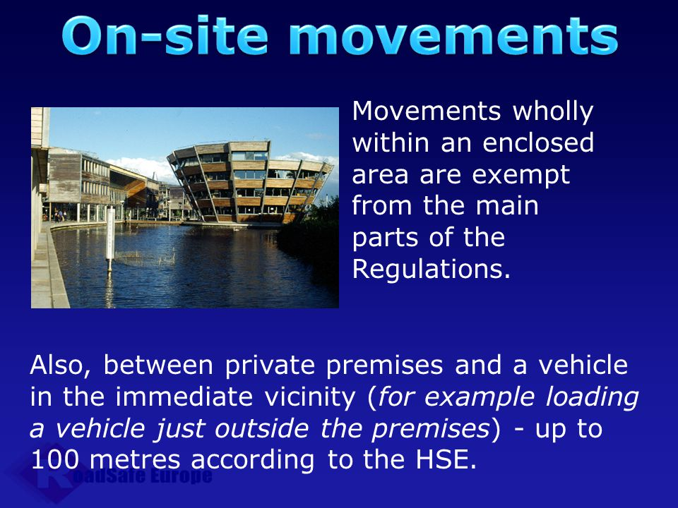 On-site movements Movements wholly within an enclosed area are exempt from the main parts of the Regulations.
