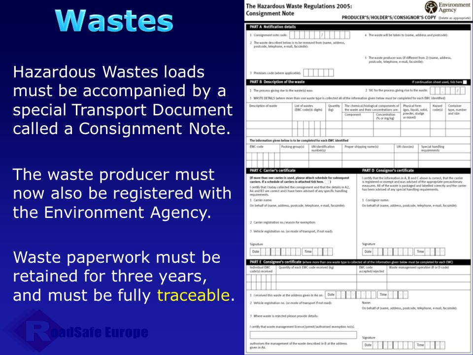 Wastes Hazardous Wastes loads must be accompanied by a special Transport Document called a Consignment Note.