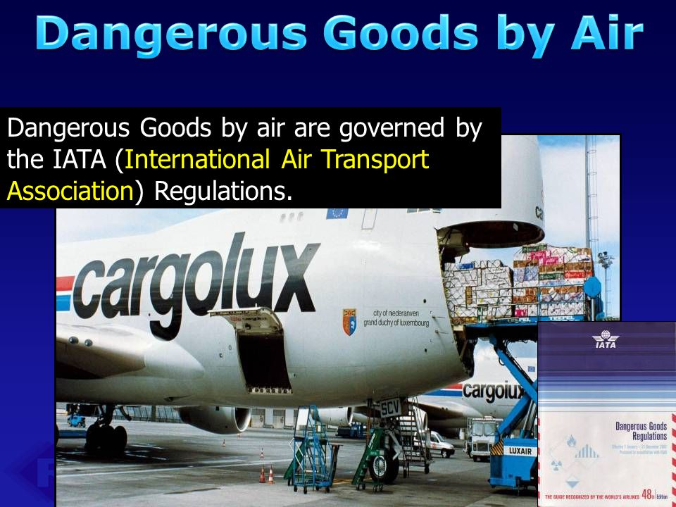 Dangerous Goods by Air Dangerous Goods by air are governed by the IATA (International Air Transport Association) Regulations.