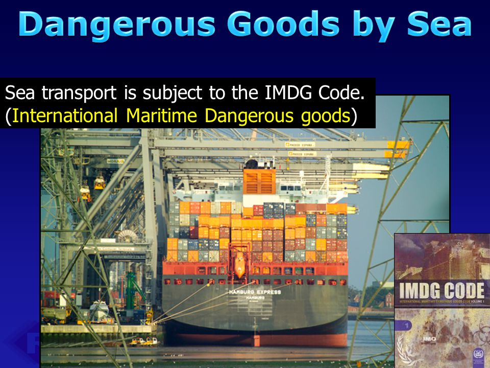 Dangerous Goods by Sea Sea transport is subject to the IMDG Code.