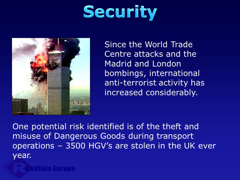 Security Since the World Trade Centre attacks and the Madrid and London bombings, international anti-terrorist activity has increased considerably.