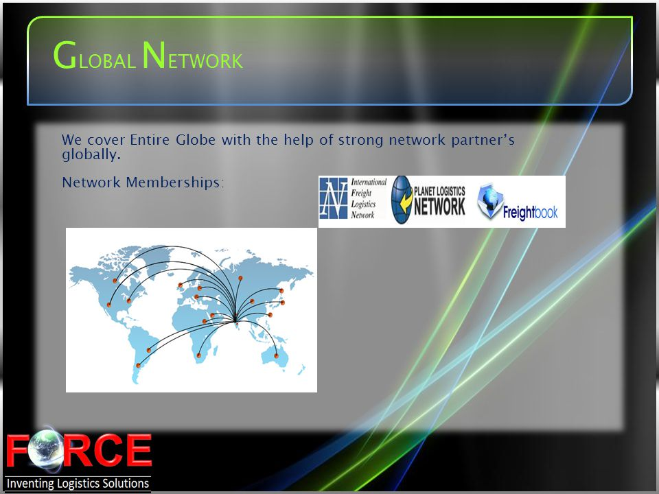 GLOBAL NETWORK We cover Entire Globe with the help of strong network partner's globally.