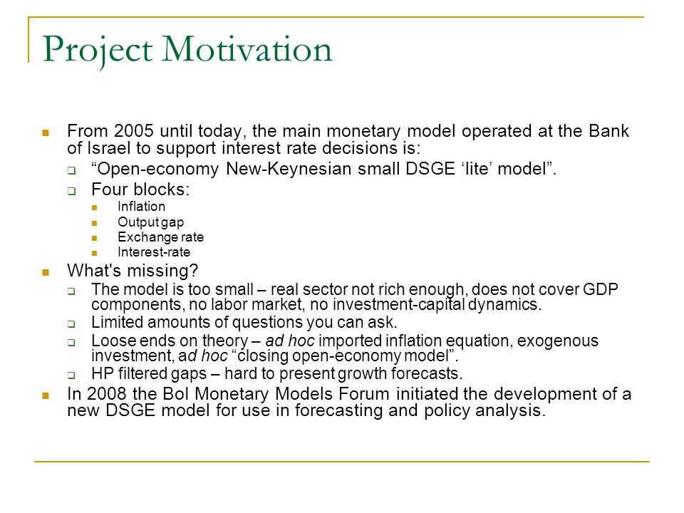 Project Motivation From 2005 until today, the main monetary model operated at the Bank of Israel to support interest rate decisions is: