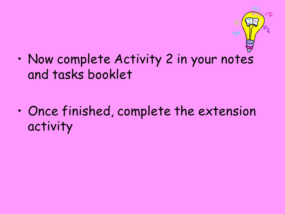 Now complete Activity 2 in your notes and tasks booklet