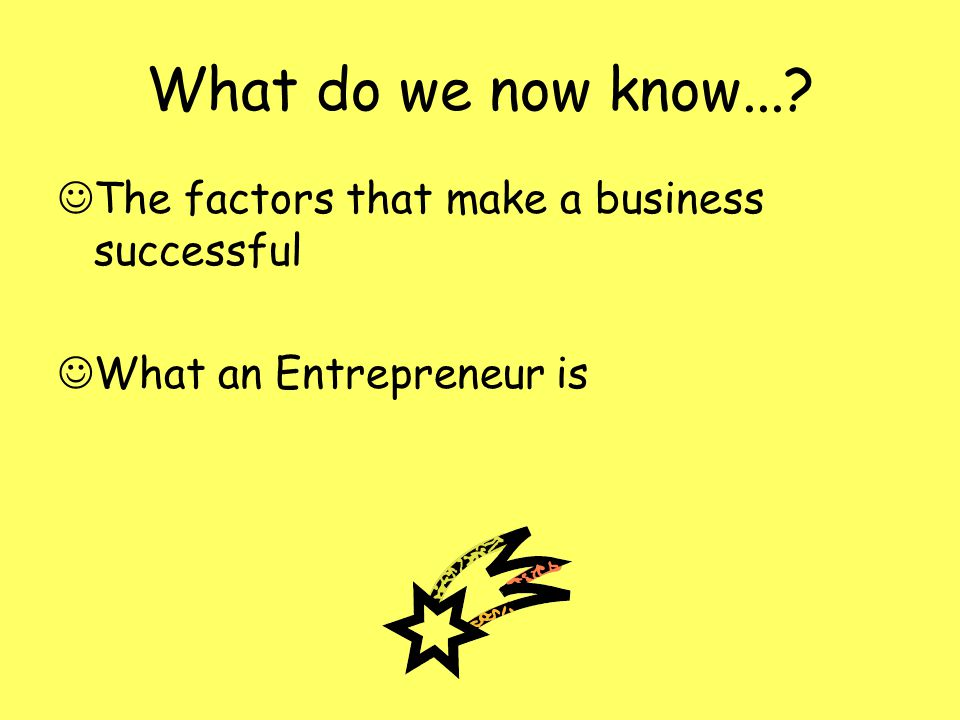 What do we now know... The factors that make a business successful