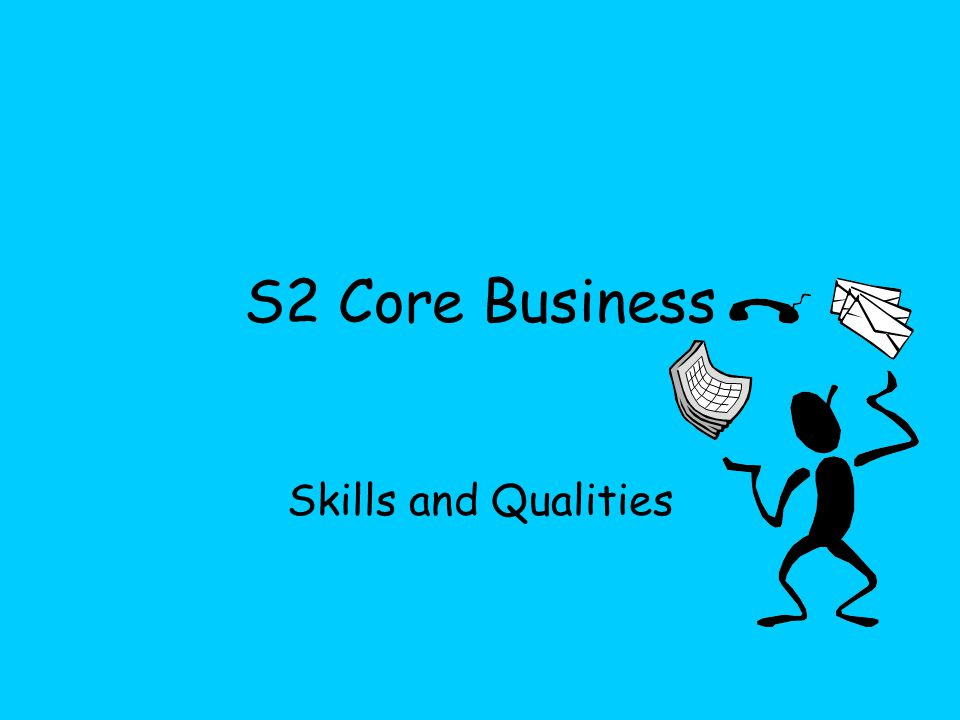 S2 Core Business Skills and Qualities