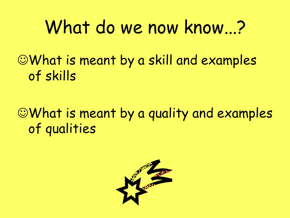 What do we now know.... What is meant by a skill and examples of skills.