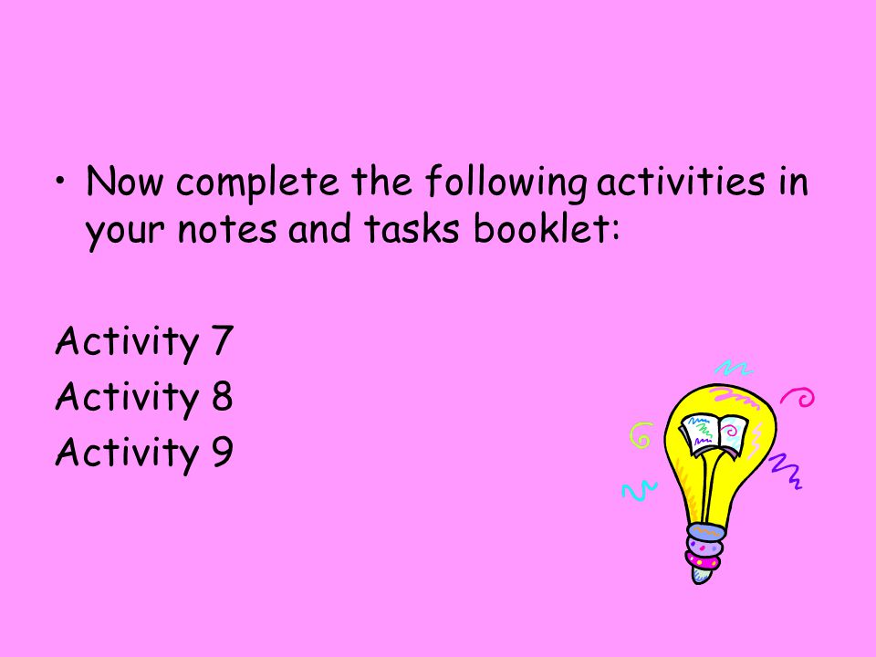 Now complete the following activities in your notes and tasks booklet: