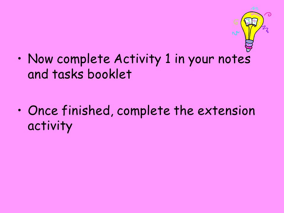Now complete Activity 1 in your notes and tasks booklet
