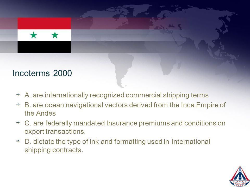 Incoterms 2000 A. are internationally recognized commercial shipping terms.