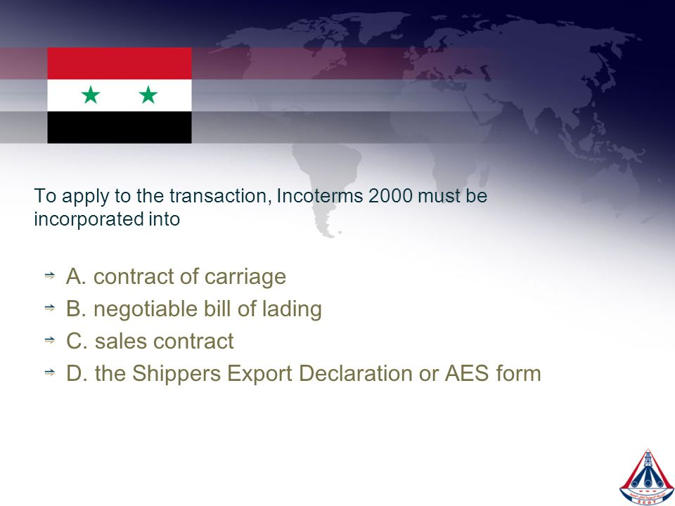 To apply to the transaction, Incoterms 2000 must be incorporated into