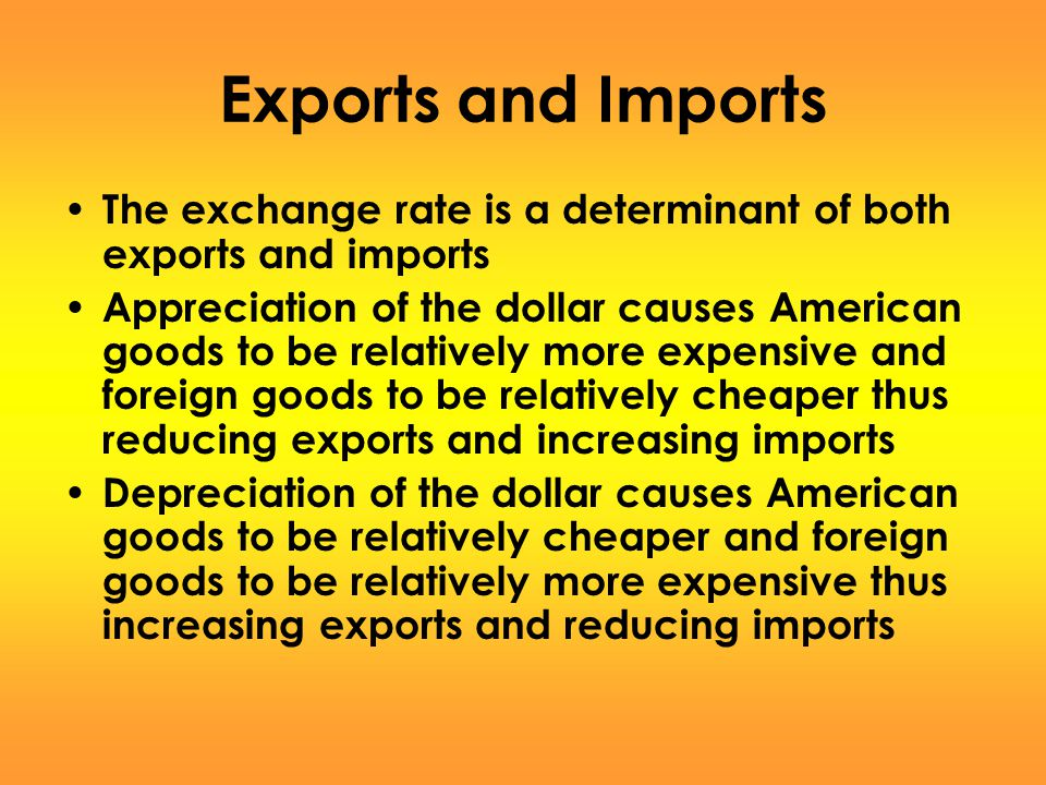 Exports and Imports The exchange rate is a determinant of both exports and imports.