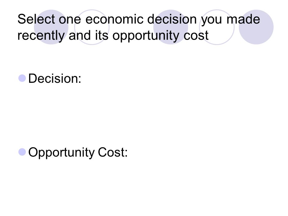 Select one economic decision you made recently and its opportunity cost