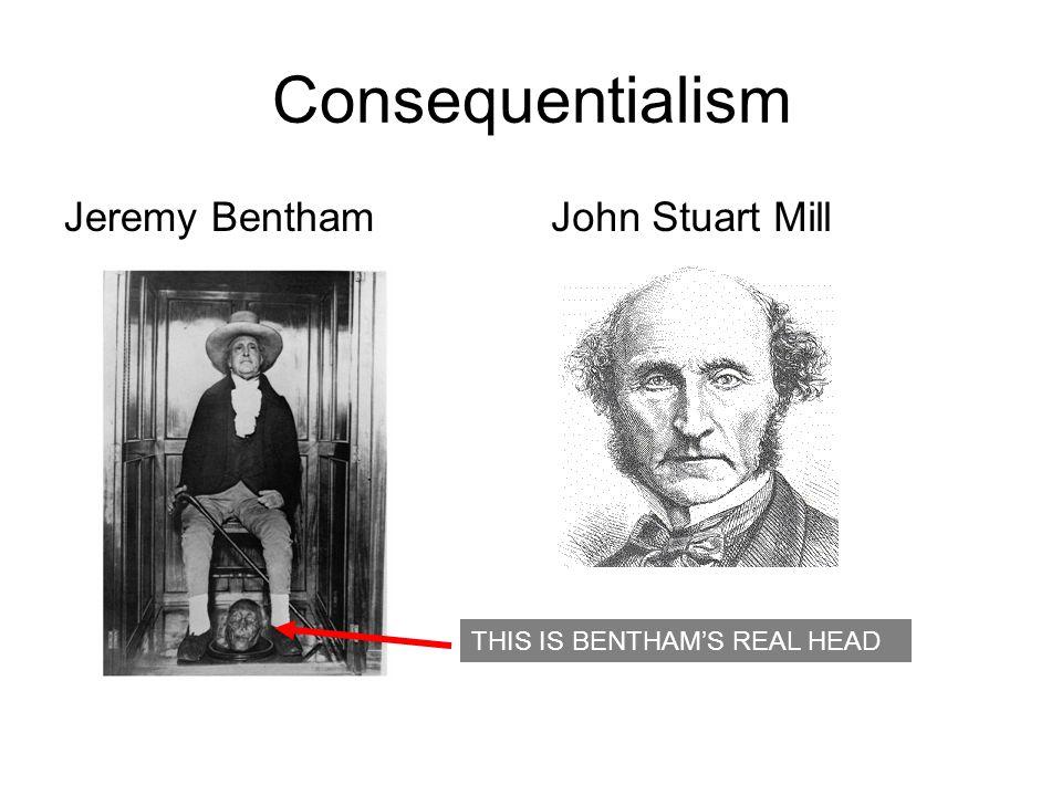 Consequentialism Jeremy Bentham John Stuart Mill