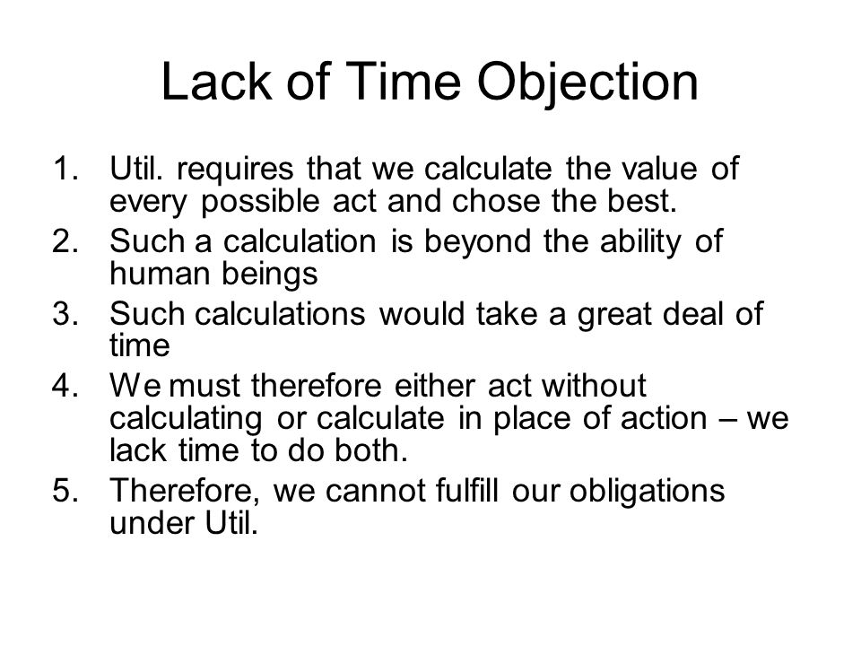 Lack of Time Objection Util. requires that we calculate the value of every possible act and chose the best.